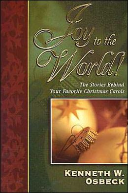 Joy to the World: The Stories Behind Your Favorite Christmas Carols