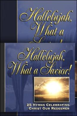 Hallelujah, What a Savior!: 25 Hymn Stories Celebrating Christ Our Redeemer