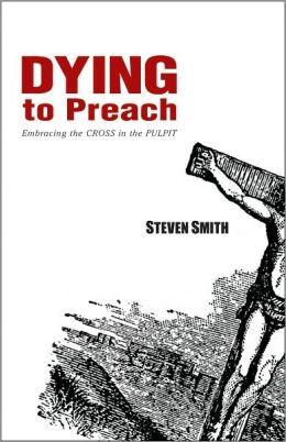 Dying to Preach: Embracing the Cross in the Pulpit