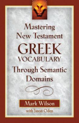 Mastering New Testament Greek Vocabulary Through Semantic Domains