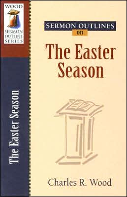 Sermon Outlines on The Easter Season (Sermon Outlines Series)
