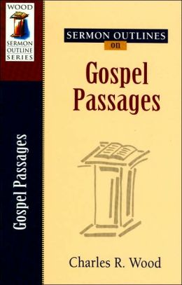 Sermon Outlines on Gospel Passages (Wood Sermon Outline Series)