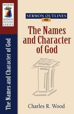 Sermon Outlines On The Names and Character of God (Easy-to-Use Sermon Outline Series)