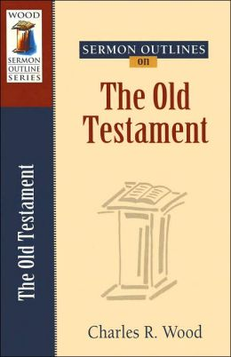 Sermon Outlines on the Old Testament (Wood Sermon Outline Series)