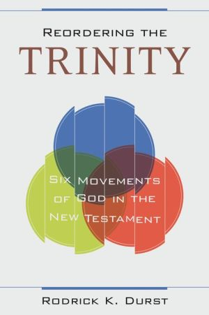 Reordering the Trinity: Six Movements of God in the New Testament