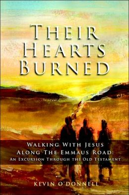 Their Hearts Burned: Walking with Jesus along the Emmaus Road: an Excursion Through the Old Testament