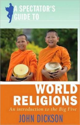 Spectator's Guide to World Religions, A: An Introduction to the Big Five
