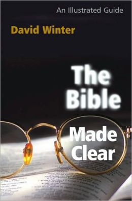 Bible Made Clear, The: An Illustrated Guide