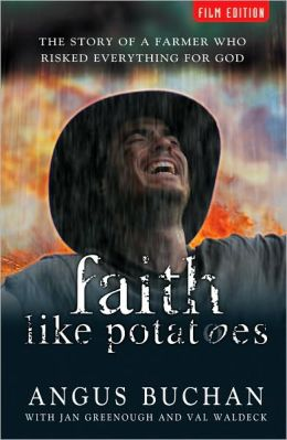 Faith Like Potatoes: The Story of a Farmer Who Risked Everything for God Angus Buchan and Jan Greenough