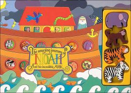 Amazing Journey of Noah and His Incredible Ark
