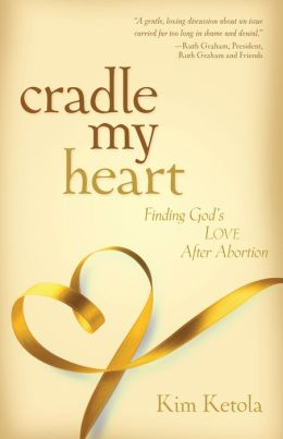 Cradle My Heart: Finding God's Love After Abortion