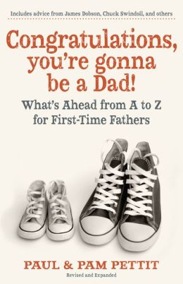 Congratulations, You're Gonna Be a Dad: What's Ahead from A to Z for First-Time Fathers