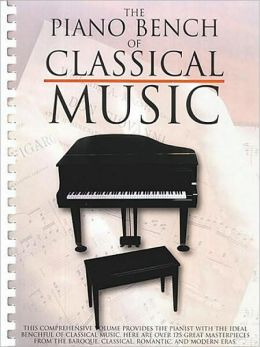 The Piano Bench of Classical Music: (Sheet Music)