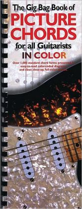 The Gig Bag Book of Picture Chords for All Guitarists: Over 1,000 standard chord forms presented in easy-to-read color-coded diagrams and clear, close-up, full-color photos.