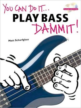 You Can Do It...Play Bass Dammit!