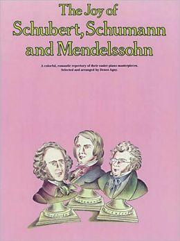 The Joy of Schubert, Schumann and Mendelssohn: Piano Solo