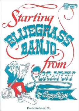 Starting Bluegrass Banjo from Scratch: Includes Instructional Play Along CD