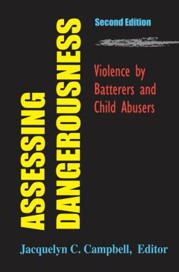 Assessing Dangerousness: Violence by Batterers and Child Abusers, Second Edition