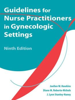 Guidelines for Nurse Practitioners in Gynecologic Settings: Ninth Edition