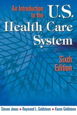An Introduction to the US Health Care System: Sixth Edition