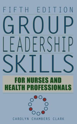 Group Leadership Skills for Nurses & Health Professionals, Fifth Edition