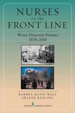 Nurses on the Front Line: When Disaster Strikes, 1878-2010