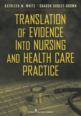 Translation of Evidence into Nursing and Health Care Practice: Application to Nursing and Health Care