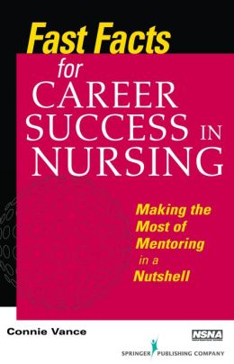 Fast Facts for Career Success in Nursing: Making the Most of Mentoring in a Nutshell