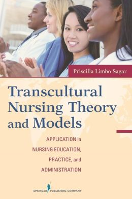 Transcultural Nursing Theory and Models: Application in Nursing Education, Practice, and Administration