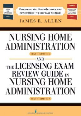 Nursing Home Administration, 6/e and The Licensing Exam Review Guide in Nursing Home Administration, 6/e