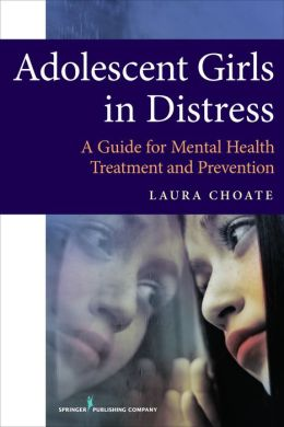 Adolescent Girls in Distress: A Guide for Mental Health Treatment and Prevention