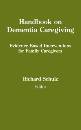 Handbook on Dementia Caregiving: Evidence-Based Interventions for Family Caregivers