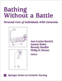 Bathing Without a Battle: Personal Care of Individuals with Dementia