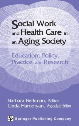 Social Work and Health Care in an Aging Society: Education, Policy, Practice, and Research