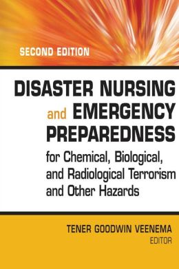 Disaster Nursing and Emergency Preparedness for Chemical, Biological, and Radiological Terrorism and Other Hazards: Second Edition