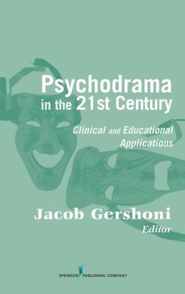 Psychodrama in the 21st Century: Clinical and Educational Applications
