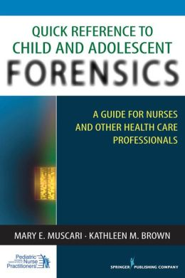Quick Reference to Child and Adolescent Forensics: A Guide for Nurses and Other Health Care Professionals