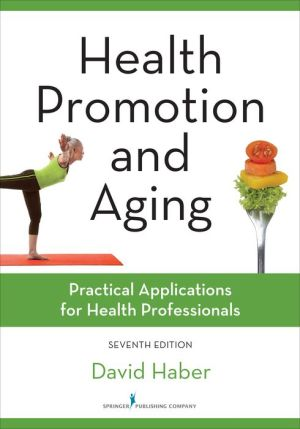 Health Promotion and Aging, Seventh Edition: Practical Applications for Health Professionals