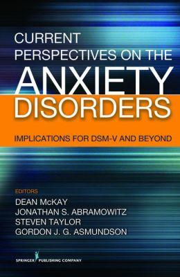 Current Perspectives on the Anxiety Disorders: Implications for DSM-V and Beyond