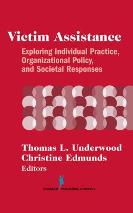 Victim Assistance: Exploring Individual Practice, Organizational Policy, and Societal Responses
