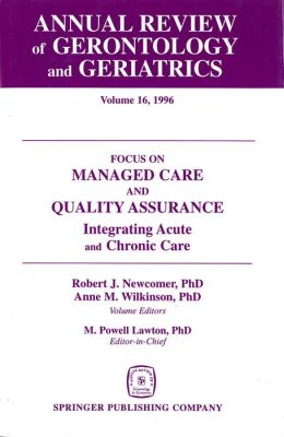Annual Review of Gerontology and Geriatrics, Volume 16, 1996: Focus on Managed Care and Quality Assurance, Integrated Acute and Chronic Care