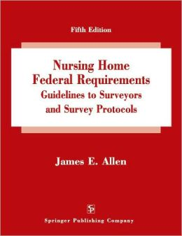 Nursing Home Federal Requirements: Guidelines to Surveyors and Survey Protocols, Fifth Edition