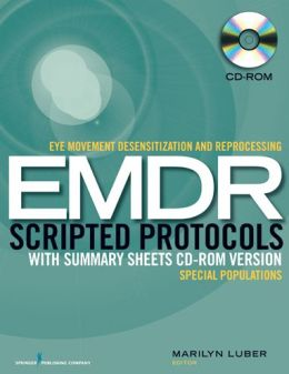 Eye Movement Desensitization and Reprocessing (EMDR) Scripted Protocols with Summary Sheets CD-ROM Version: Special Populations