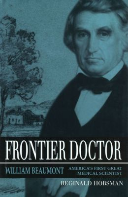 Frontier Doctor: William Beaumont, America's First Great Medical Scientist