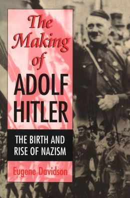 Making of Adolf Hitler: The Birth and Rise of Nazism