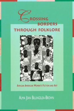 Crossing Borders Through Folklore: African American Women's Fiction and Art