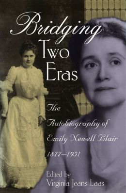 Bridging Two Eras: The Autobiography of Emily Newell Blair, 1877-1951
