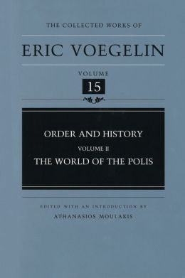 The Collected Works of Eric Voegelin, Volume 15, Order and History, Volume II, The World of Polis