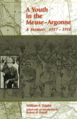 A Youth in the Meuse-Argonne: A Memoir of World War One, 1917-1918