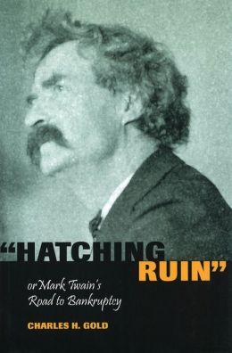 ''Hatching Ruin'', or Mark Twain's Road to Bankruptcy